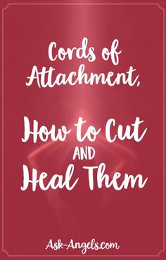 Cords of Attachment, How to Cut and Heal Them