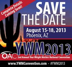 """Save the date! August 15 – 18, 2013  The Obesity Action Coalition (OAC) Second Annual """"Your Weight Matters"""" Convention is being held this year in Phoenix, Arizona."""