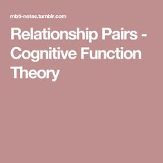 Relationship Pairs - Cognitive Function Theory