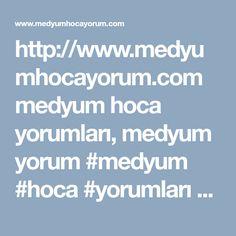 http://www.medyumhocayorum.com medyum hoca yorumlari, medyum yorum #medyum #hoca #yorumlari #yorum