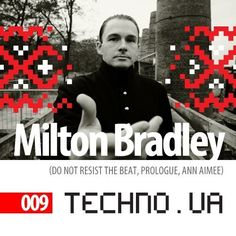 Techno.UA podcast 009:Milton Bradley [ Do Not Resist The Beat!  K209  Grounded Theory] Germany