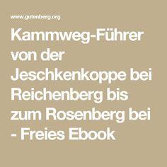 Kammweg-Führer von der Jeschkenkoppe bei Reichenberg bis zum Rosenberg bei - Freies Ebook