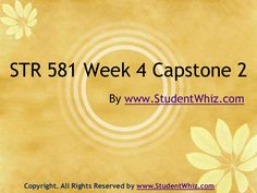 www.StudentWhiz.Com The Capstone for the University Of Phoenix STR 581 Week 4 Capstone 2. The author is working in the field of education from last 5 years. This article covers the basic of STR 581 Week 4 Capstone Final Examination Part 2 from UOP