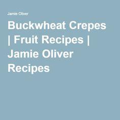 Buckwheat Crepes   Fruit Recipes   Jamie Oliver Recipes