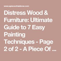 Distress Wood & Furniture: Ultimate Guide to 7 Easy Painting Techniques - Page 2 of 2 - A Piece Of Rainbow