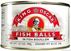 King Oscar's Fish Balls.  He looks like he'll never miss them.