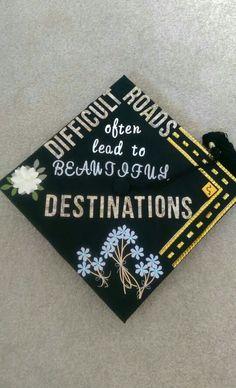 Graduation cap decoration idea for civil engineers ; difficult roads often lead to beautiful destinations