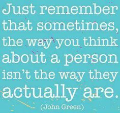 Just remember that sometimes the way you think about a person isn't the way they actually are.
