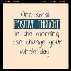 Positive thinking! Good Morning everyone. Rise and Shine =)