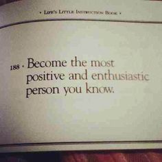 Become the most positive and enthusiastic person you know
