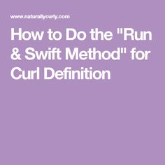 "How to Do the ""Run & Swift Method"" for Curl Definition"