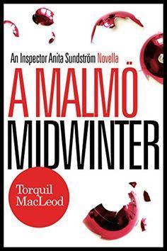 A Malmö Midwinter: An Inspector Anita Sundström Novella (The Malmö Mysteries) by [MacLeod, Torquil]