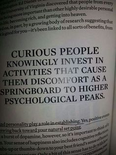 Curious people knowingly invest in activities that cause them discomfort as a springboard to higher psychological peaks Curiosity Quotes, All Shall Be Well, Infj Type, Learning For Life, Words Quotes, Sayings, Springboard, How To Become Rich, I Need To Know