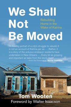 We Shall Not Be Moved is a stirring account of how five New Orleans neighborhoods rebuilt in the years following Hurricane Katrina.