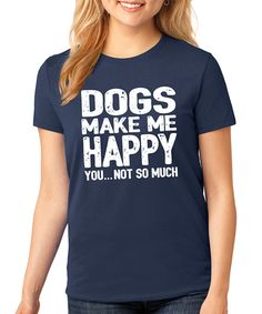 Take a look at this SignatureTshirts Navy 'Dogs Make Me Happy' Tee Crewneck - Plus today!