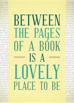 I love to find myself between the pages of a book.