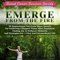 Breast Cancer Survivor Secrets - Emerge From The Fire