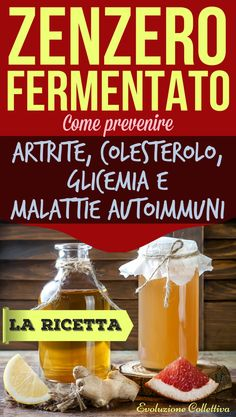 Zenzero fermentato: ricetta e benefici - Evoluzione Collettiva Fermented Foods, Kefir, Hot Sauce Bottles, Health Remedies, Natural Health, Health And Beauty, Natural Remedies, Herbalism, The Cure