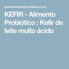 KEFIR - Alimento Probiótico : Kefir de leite muito ácido