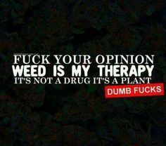 Weed is my therapy