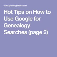 Hot Tips on How to Use Google for Genealogy Searches (page 2)