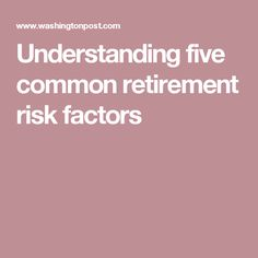 Understanding five common retirement risk factors
