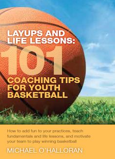 101 Coaching tips for youth basketball places an emphasis on improving skills, learning life lessons and creating fun and memorable experiences for players.