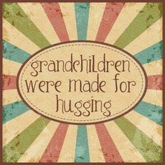 grandchildren were made for hugging | cherish my daily hugs