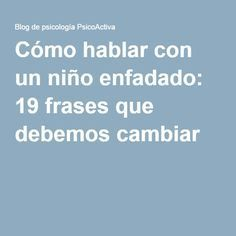 Cómo hablar con un niño enfadado: 19 frases que debemos cambiar Infant Activities, Activities For Kids, Kids And Parenting, Parenting Hacks, Montessori, Emotional Intelligence, School Counseling, Raising Kids, Kids Education