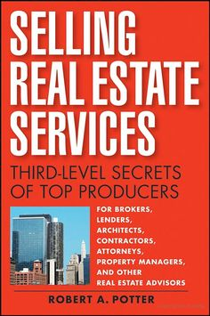 Selling Real Estate Services: Third-Level Secrets of Top Producers - Robert A Potter - Google Books