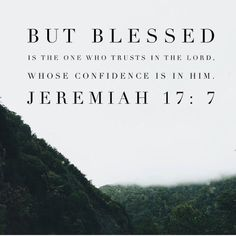 But blessed is the one who trusts in the Lord, whose confidence is in Him.