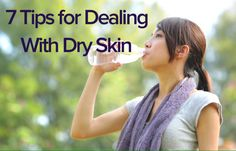 7 Tips for dealing with dry skin. From staying hydrated to adding fish oils and avocado into your diet, these are healthful and easy ways to nourish your skin from inside out!