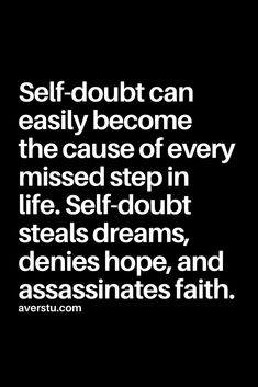 Self-doubt Can Easily Become The Cause Of Every Missed Step In Life Self-doubt Steals Dreams Denies Hope And Assassinates Faith Hope Quotes, Strong Quotes, Wisdom Quotes, Great Quotes, Quotes To Live By, Positive Quotes, Motivational Quotes, Inspirational Quotes, Happiness Quotes