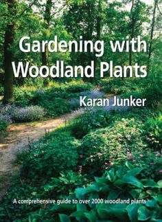 """Extensive planting suggestions will endow gardeners at all levels of experience with the confidence to experiment, and the extensive plant directory will inspire all gardeners to bring woodland plants into the garden for year-round pleasure."" Gardening with Woodland Plants by Karan Junker."