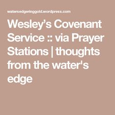 Wesley's Covenant Service :: via Prayer Stations | thoughts from the water's edge