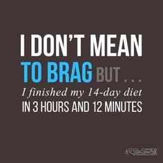 Humor Fitness Humor I don't mean to brag but I finished my diet in 3 hours and 12 minutes.Fitness Humor I don't mean to brag but I finished my diet in 3 hours and 12 minutes. Funny Diet Jokes, Haha Funny, Funny Stuff, Diet Meme, Funny Humor, Funny Slogans, Uber Humor, 14 Day Diet, Week Diet