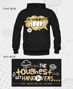 Mike Tyson actually requested a My Hangover Hoody! We went one better and MADE him a Special Edition one :D
