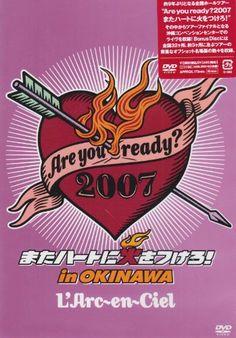 Are You Ready? 2007 また ハ-ト に火 を つける! In OKINAWA #larcenciel #hyde #tetsuya #ken #yukihiro #laruku #japanese #music #art #Areyouready #OKINAWA