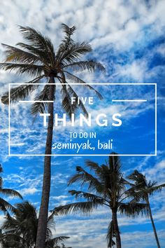 5 things you must do when you visit seminyak, bali