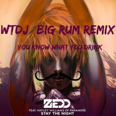 Zedd ft. Hayley Williams - Stay The Night (WTDJ Big Rum Remix - You Know What You Drink) [FREE DL] https://soundcloud.com/whosthatdj/zedd-stay-the-night-wtdj-big-rum-remix-you-know-what-you-drink #edm #edmfamily #zedd #mustacheboys
