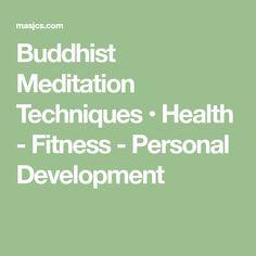 Buddhist Meditation Techniques • Health - Fitness - Personal Development