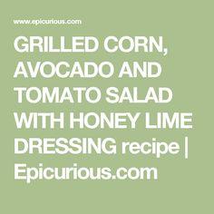 GRILLED CORN, AVOCADO AND TOMATO SALAD WITH HONEY LIME DRESSING recipe | Epicurious.com