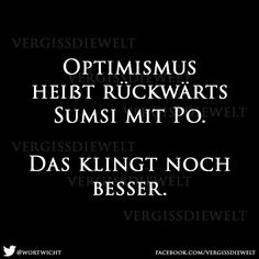 Optimismus heißt rückwärts Sumsi mit Po                                                                                                                                                      Mehr Funny Cute, Hilarious, Words Quotes, Sayings, German Quotes, Just Smile, True Words, Laugh Out Loud, Cool Words