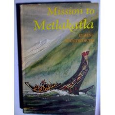 """Mission to Metlakatla, by Elaine Wentworth - the story of Father William Duncan, Scots missionary to the Tsimpsian natives in what is now British Columbia...and then led them to their new homeland to Annette Island, Alaska. I lived in the """"new"""" Metlakatla for several years; my earliest memories are of this place, and it was my parents' favorite Alaskan community."""