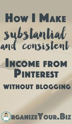 How to work from home on Pinterest and make REAL money, without a blog!http://organizeyour.biz/how-to-create-substantial-income-from-pinterest/