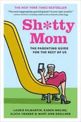 """""""Sh*tty Mom is the ultimate parenting guide, written by 4 moms who have seen it all. As hilarious as it is universal, each chapter presents a common parenting scenario with advice on how to get through it in the easiest and most efficient way..."""" by: Mary Ann Zoellner"""