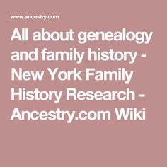 All about genealogy and family history - New York Family History Research - Ancestry.com Wiki