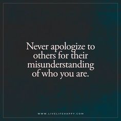 Never Apologize to Others for Their Misunderstanding (Live Life Happy) – Zitate Sad Quotes, Words Quotes, Great Quotes, Quotes To Live By, Motivational Quotes, Inspirational Quotes, Sayings, Never Quotes, Quotes On Men