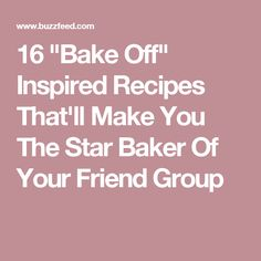 """16 """"Bake Off"""" Inspired Recipes That'll Make You The Star Baker Of Your Friend Group"""