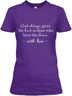 God Always Gives His Best To Those Who Leave The Choice With Him.  Purple Women's T-Shirt Front